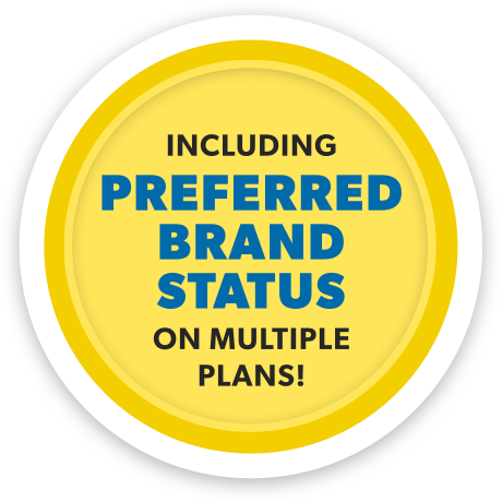INCLUDING PREFERRED BRAND STATUS ON MULTIPLE PLANS!.